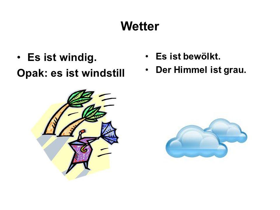 Wetter Es ist windig. Opak: es ist windstill Es ist bewölkt. Der Himmel ist grau.