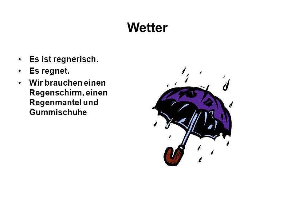 Wetter Es ist regnerisch. Es regnet. Wir brauchen einen Regenschirm, einen Regenmantel und Gummischuhe
