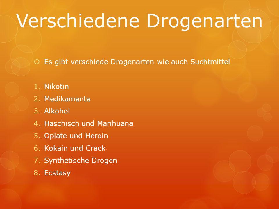 Verschiedene Drogenarten  Es gibt verschiede Drogenarten wie auch Suchtmittel 1.Nikotin 2.Medikamente 3.Alkohol 4.Haschisch und Marihuana 5.Opiate un