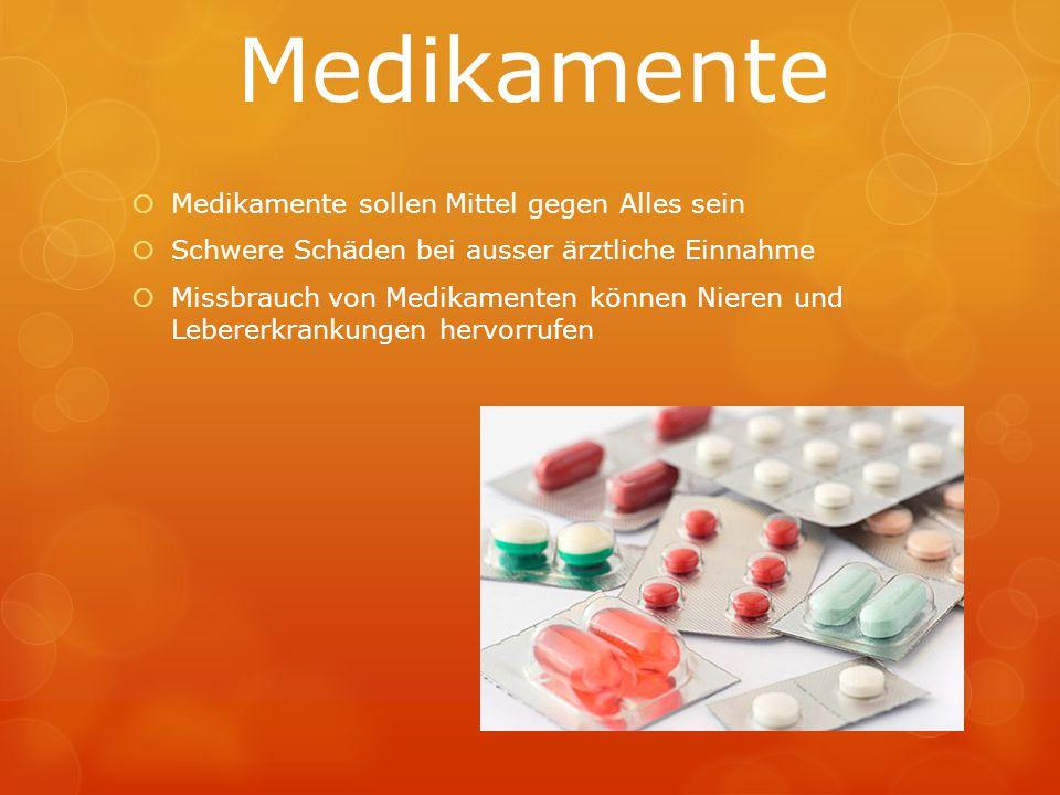 Medikamente  Medikamente sollen Mittel gegen Alles sein  Schwere Schäden bei ausser ärztliche Einnahme  Missbrauch von Medikamenten können Nieren u