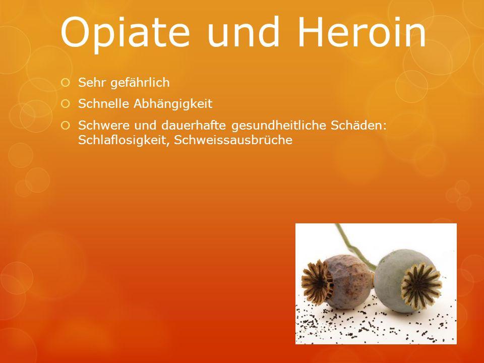 Opiate und Heroin  Sehr gefährlich  Schnelle Abhängigkeit  Schwere und dauerhafte gesundheitliche Schäden: Schlaflosigkeit, Schweissausbrüche