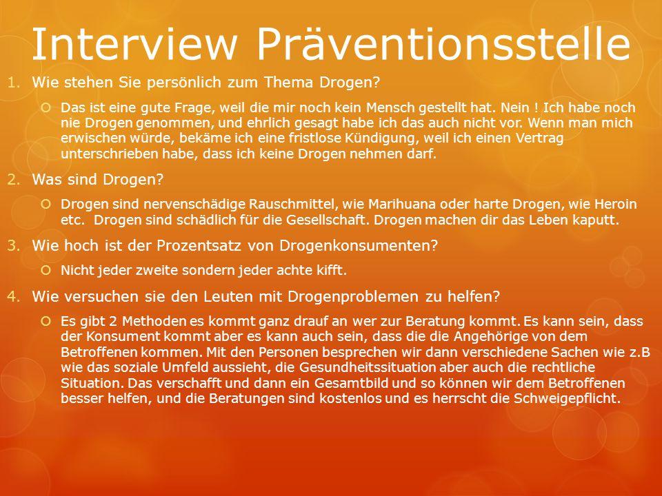 Interview Präventionsstelle 1.Wie stehen Sie persönlich zum Thema Drogen?  Das ist eine gute Frage, weil die mir noch kein Mensch gestellt hat. Nein