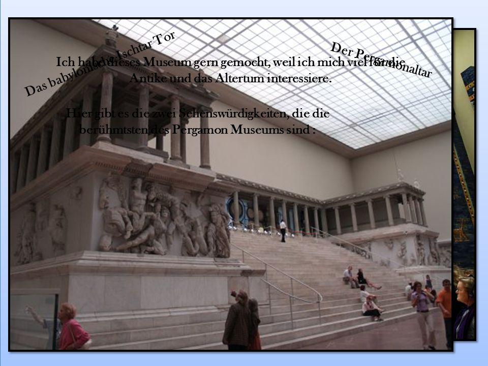 Nachmittag haben wir das Pergamon Museum besichtigt.