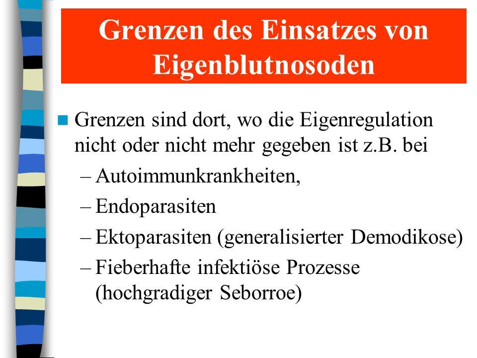 Grenzen des Einsatzes von Eigenblutnosoden Grenzen sind dort, wo die Eigenregulation nicht oder nicht mehr gegeben ist z.B. bei –Autoimmunkrankheiten,