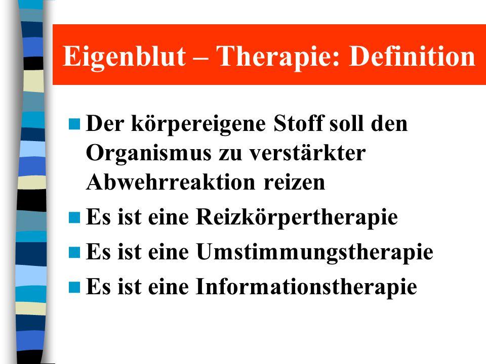 Eigenblut – Therapie: Definition Der körpereigene Stoff soll den Organismus zu verstärkter Abwehrreaktion reizen Es ist eine Reizkörpertherapie Es ist