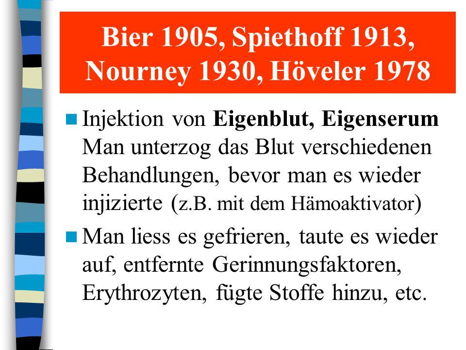 Bier 1905, Spiethoff 1913, Nourney 1930, Höveler 1978 Injektion von Eigenblut, Eigenserum Man unterzog das Blut verschiedenen Behandlungen, bevor man