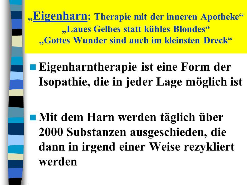 """"""" Eigenharn : Therapie mit der inneren Apotheke"""" """"Laues Gelbes statt kühles Blondes"""" """"Gottes Wunder sind auch im kleinsten Dreck"""" Eigenharntherapie is"""