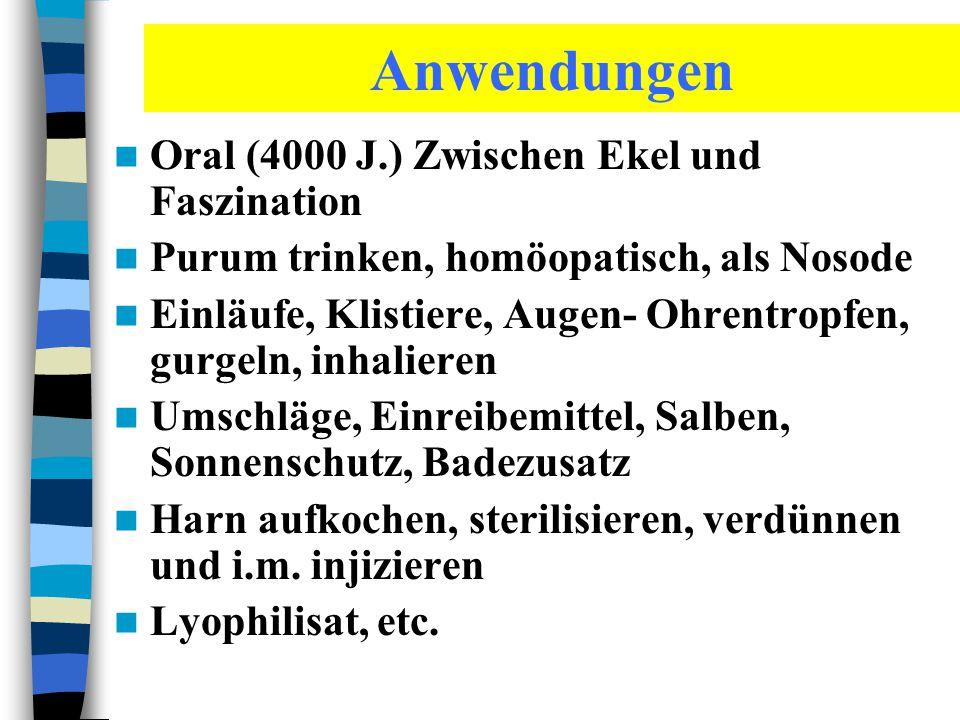 Anwendungen Oral (4000 J.) Zwischen Ekel und Faszination Purum trinken, homöopatisch, als Nosode Einläufe, Klistiere, Augen- Ohrentropfen, gurgeln, in
