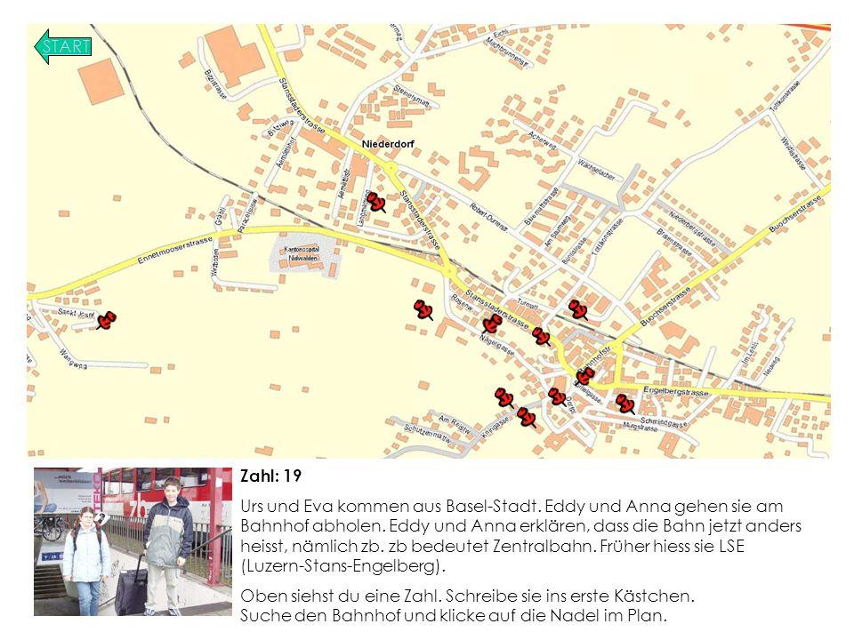START Zahl: 19 Urs und Eva kommen aus Basel-Stadt.