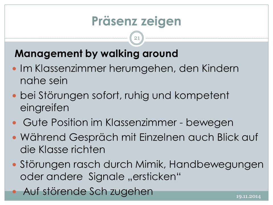 Präsenz zeigen Management by walking around Im Klassenzimmer herumgehen, den Kindern nahe sein bei Störungen sofort, ruhig und kompetent eingreifen Gu