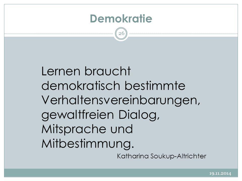 Demokratie Lernen braucht demokratisch bestimmte Verhaltensvereinbarungen, gewaltfreien Dialog, Mitsprache und Mitbestimmung. Katharina Soukup-Altrich