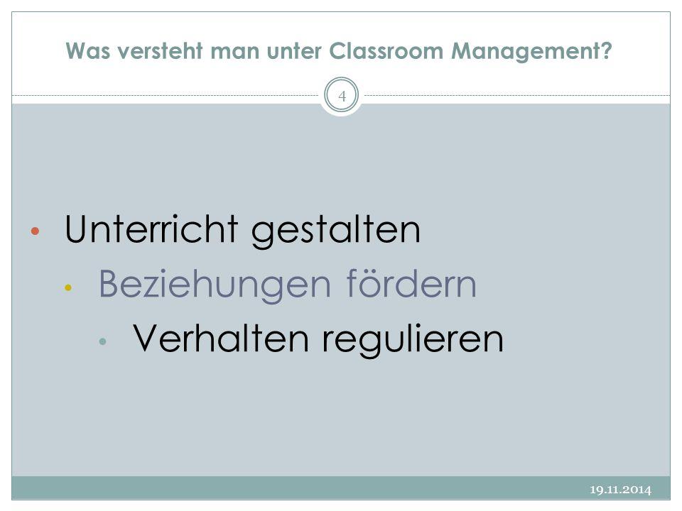 Was versteht man unter Classroom Management? 19.11.2014 4 Unterricht gestalten Beziehungen fördern Verhalten regulieren
