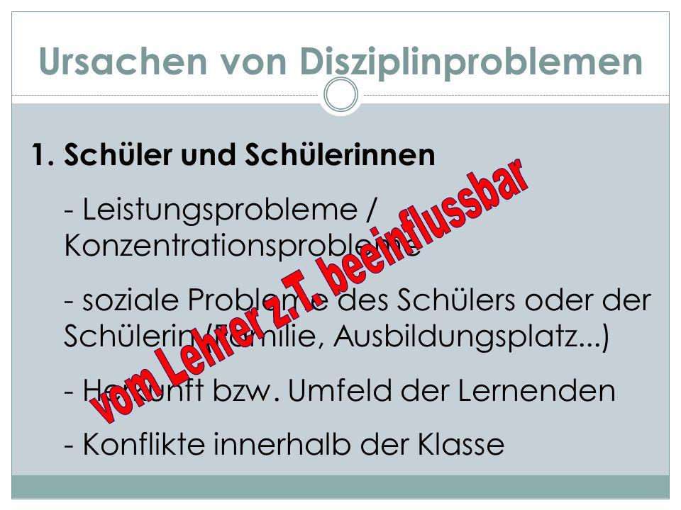 Ursachen von Disziplinproblemen 1.Schüler und Schülerinnen - Leistungsprobleme / Konzentrationsprobleme - soziale Probleme des Schülers oder der Schül