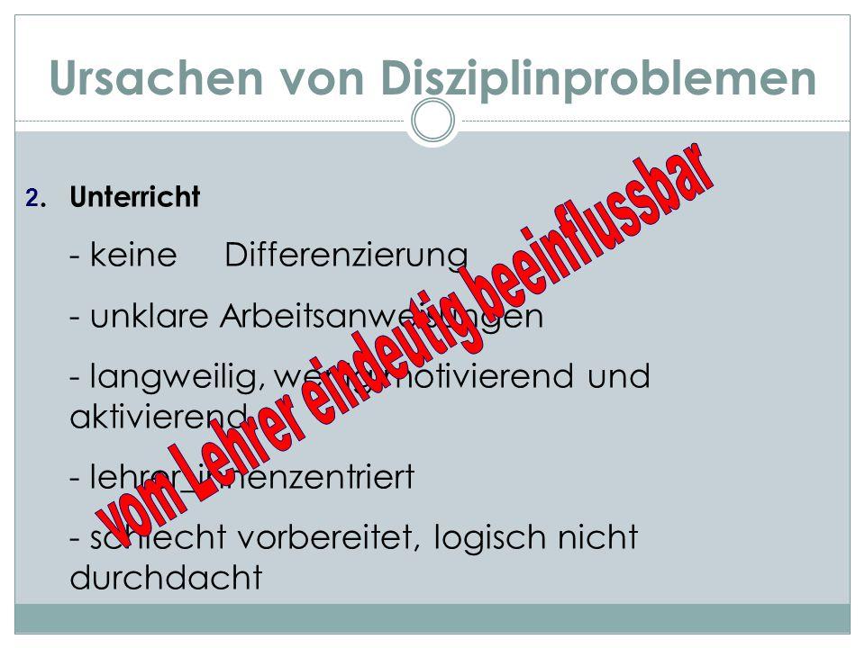 Ursachen von Disziplinproblemen 2. Unterricht - keine Differenzierung - unklare Arbeitsanweisungen - langweilig, wenig motivierend und aktivierend - l