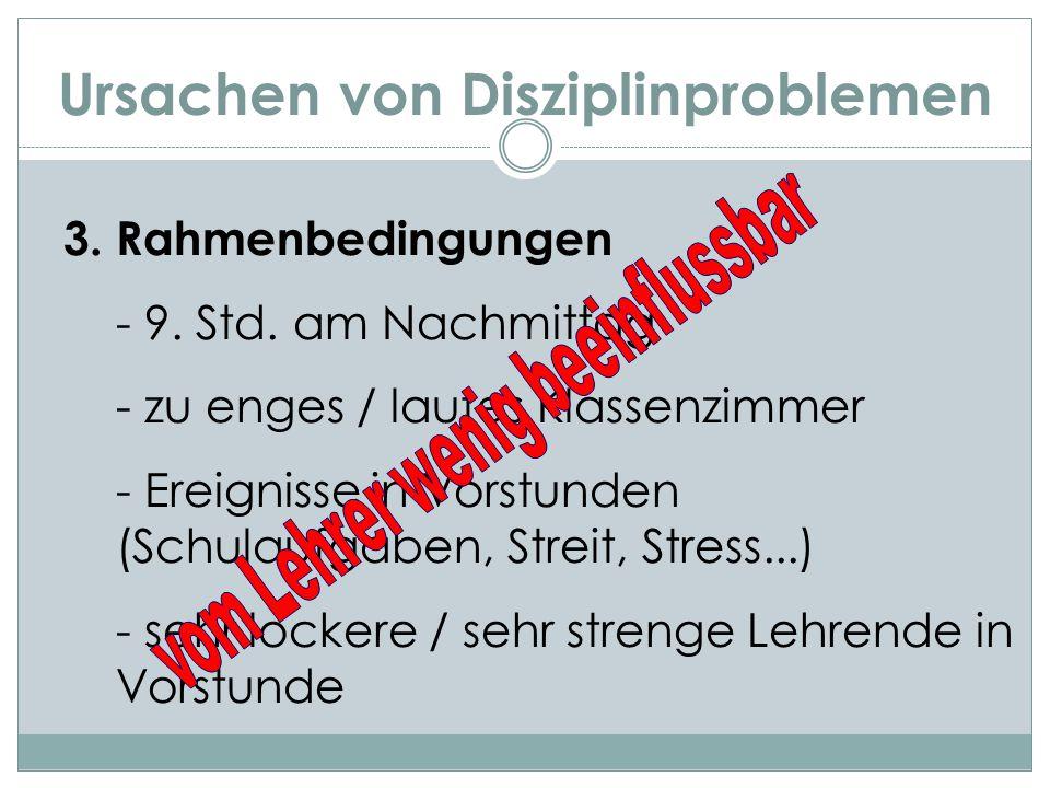 Ursachen von Disziplinproblemen 3. Rahmenbedingungen - 9. Std. am Nachmittag - zu enges / lautes Klassenzimmer - Ereignisse in Vorstunden (Schulaufgab