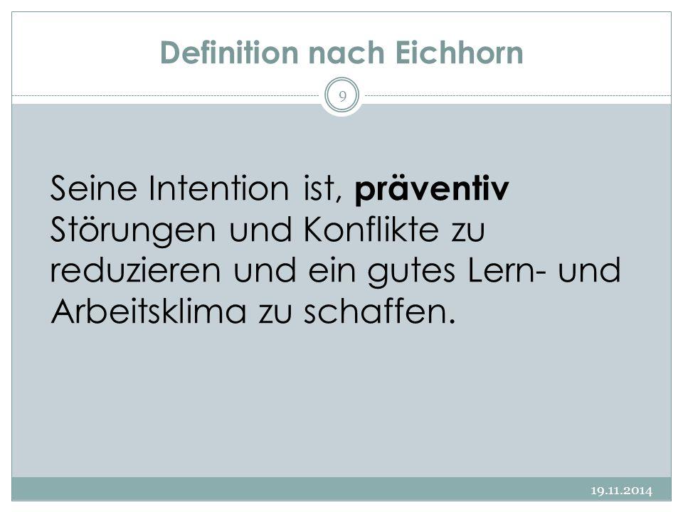 Definition nach Eichhorn Seine Intention ist, präventiv Störungen und Konflikte zu reduzieren und ein gutes Lern- und Arbeitsklima zu schaffen. 19.11.