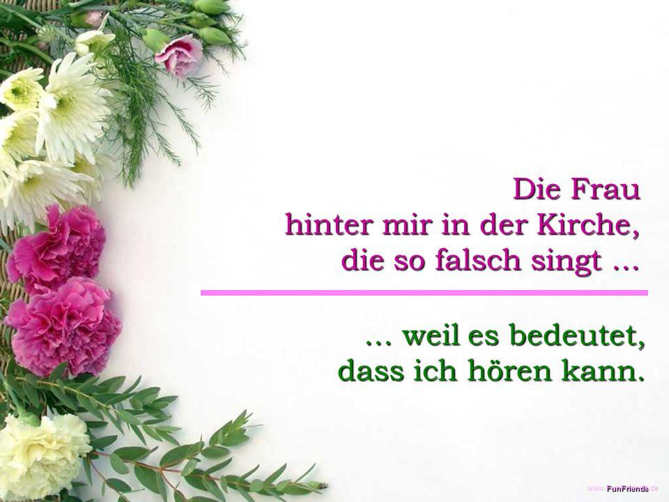 FunFriends www.FunFriends.de Die Frau hinter mir in der Kirche, die so falsch singt......