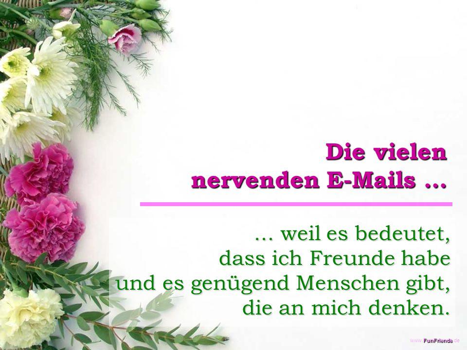 FunFriends www.FunFriends.de Die vielen nervenden E-Mails......