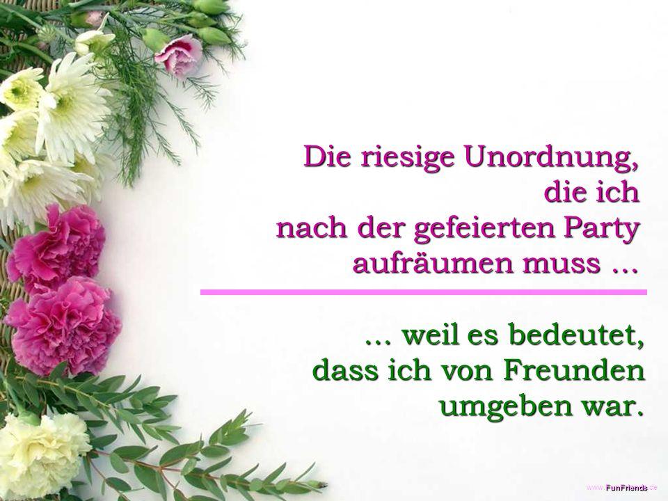 FunFriends www.FunFriends.de Die riesige Unordnung, die ich nach der gefeierten Party aufräumen muss......