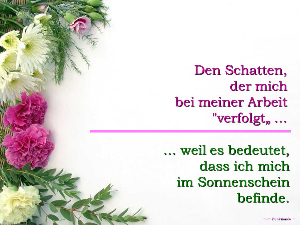 "FunFriends www.FunFriends.de Den Schatten, der mich bei meiner Arbeit verfolgt""......"