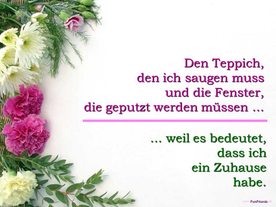 FunFriends www.FunFriends.de Den Teppich, den ich saugen muss und die Fenster, die geputzt werden müssen......
