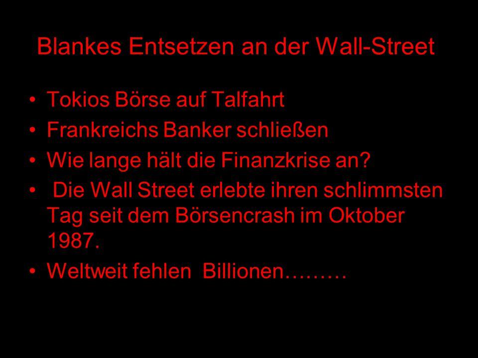 Blankes Entsetzen an der Wall-Street Tokios Börse auf Talfahrt Frankreichs Banker schließen Wie lange hält die Finanzkrise an? Die Wall Street erlebte