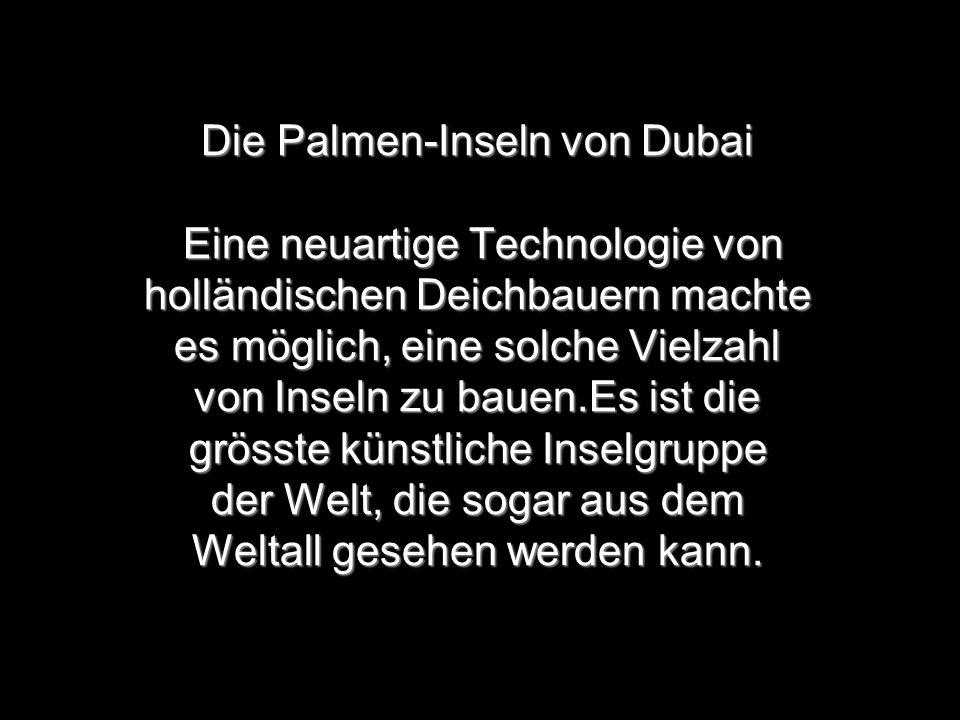 Die Palmen-Inseln von Dubai Eine neuartige Technologie von holländischen Deichbauern machte es möglich, eine solche Vielzahl von Inseln zu bauen.Es is