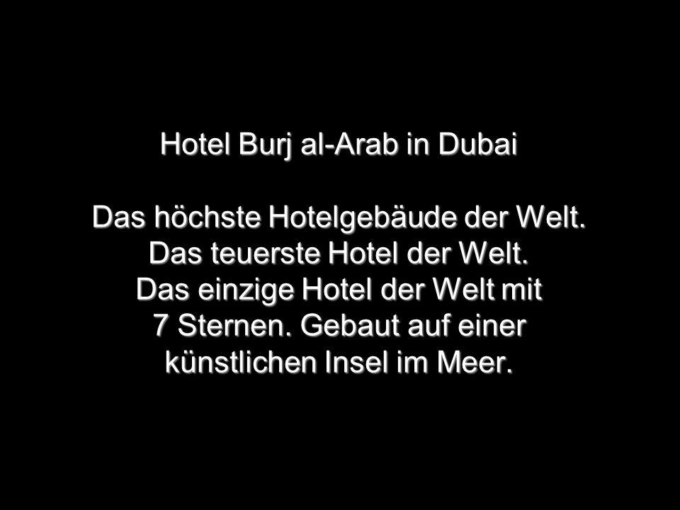 Hotel Burj al-Arab in Dubai Das höchste Hotelgebäude der Welt. Das teuerste Hotel der Welt. Das einzige Hotel der Welt mit 7 Sternen. Gebaut auf einer