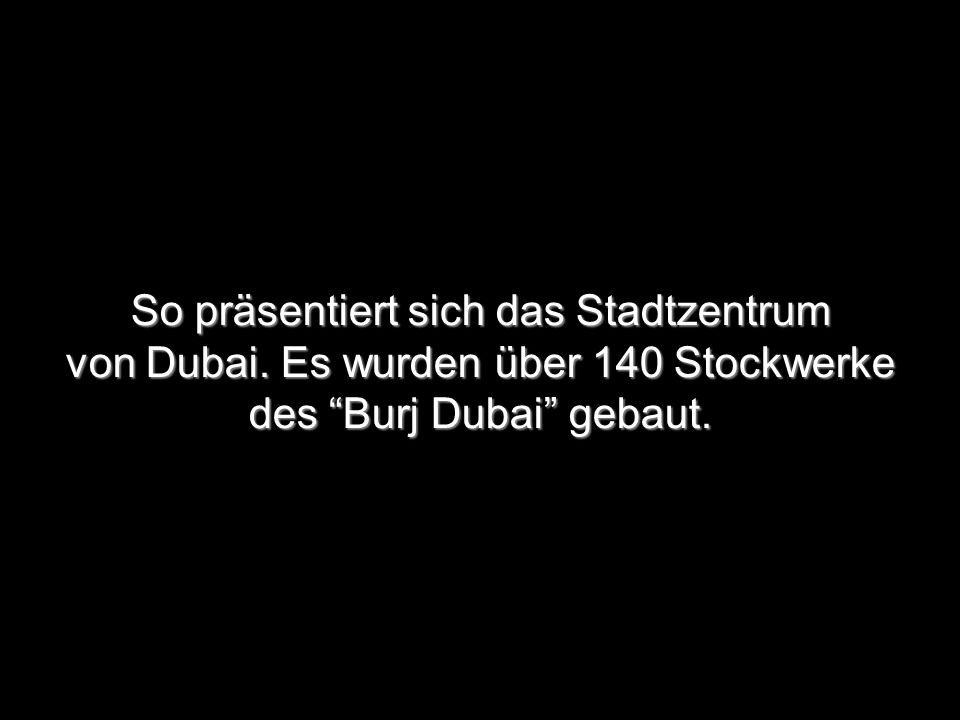 """So präsentiert sich das Stadtzentrum von Dubai. Es wurden über 140 Stockwerke des """"Burj Dubai"""" gebaut."""