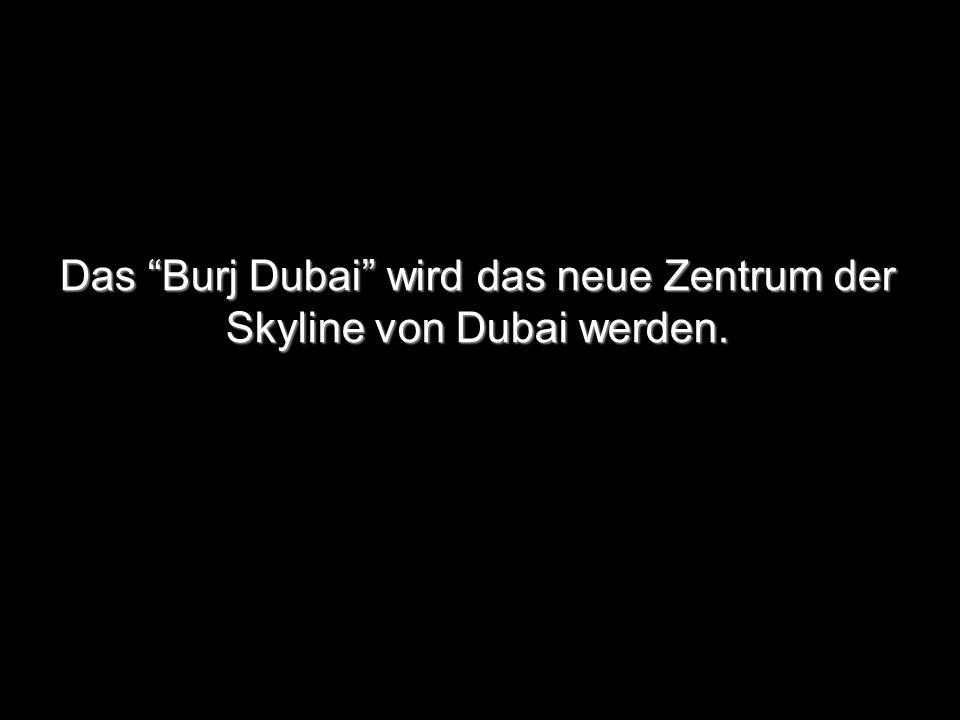 """Das """"Burj Dubai"""" wird das neue Zentrum der Skyline von Dubai werden."""