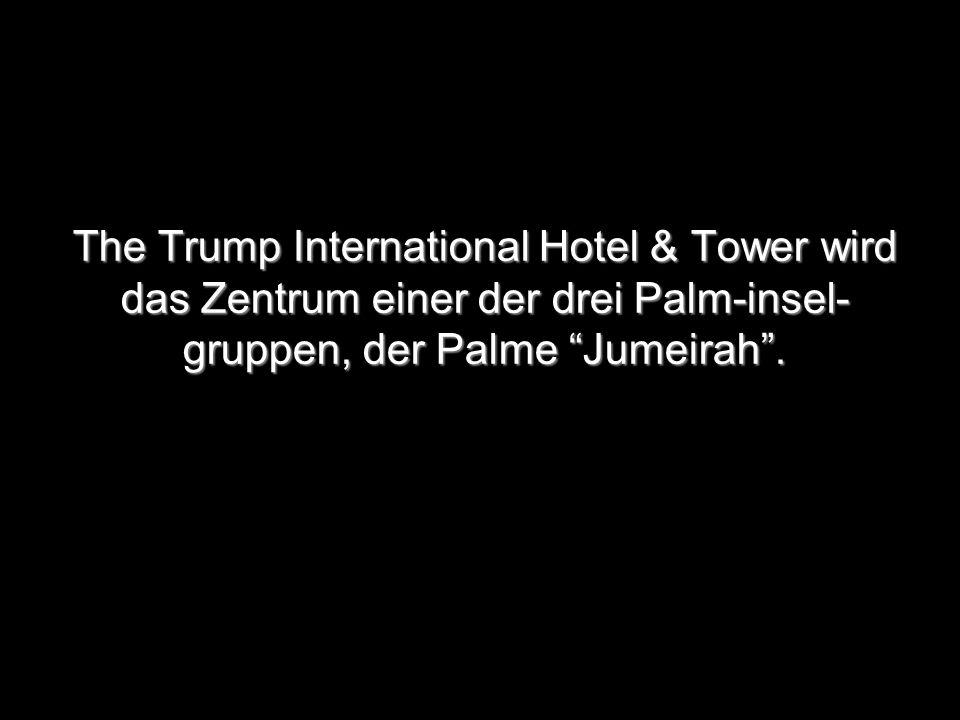 """The Trump International Hotel & Tower wird das Zentrum einer der drei Palm-insel- gruppen, der Palme """"Jumeirah""""."""