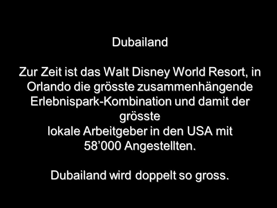 Dubailand Zur Zeit ist das Walt Disney World Resort, in Orlando die grösste zusammenhängende Erlebnispark-Kombination und damit der grösste lokale Arb