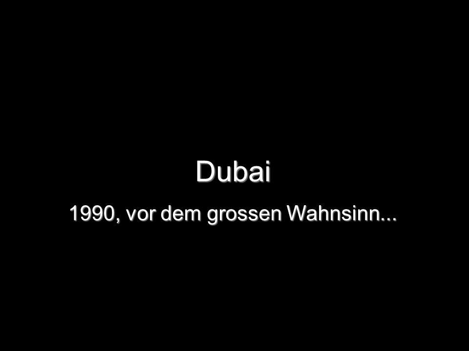 Dubai 1990, vor dem grossen Wahnsinn...