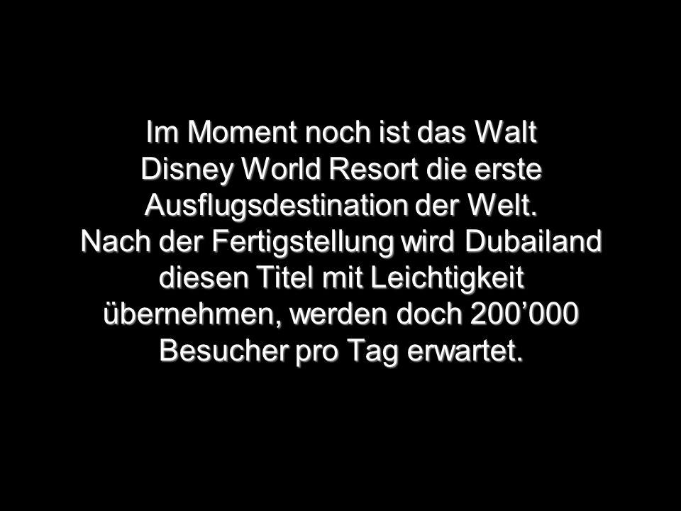 Im Moment noch ist das Walt Disney World Resort die erste Ausflugsdestination der Welt. Nach der Fertigstellung wird Dubailand diesen Titel mit Leicht