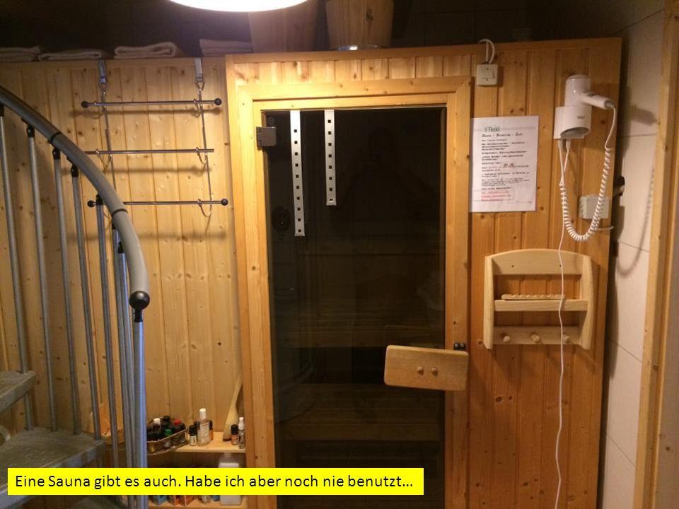 Eine Sauna gibt es auch. Habe ich aber noch nie benutzt…