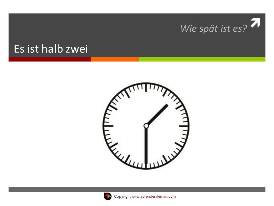  Es ist halb zwei Wie spät ist es? Copyright www.aprenderaleman.comwww.aprenderaleman.com