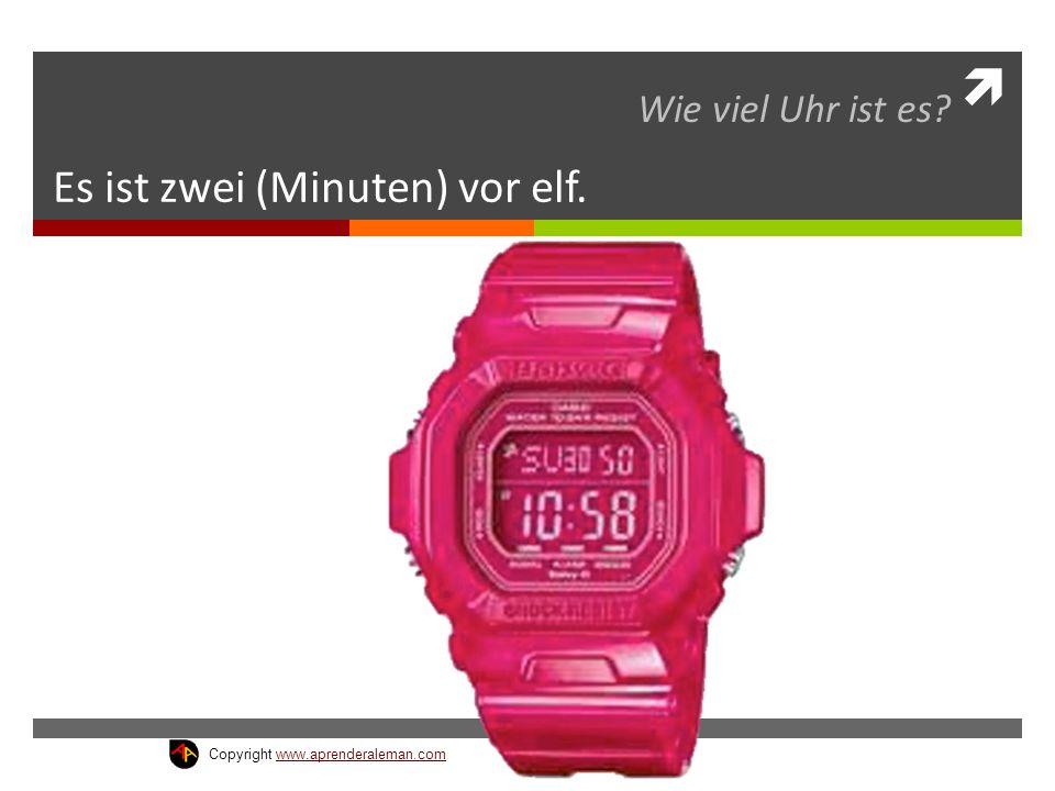  Es ist zwei (Minuten) vor elf. Wie viel Uhr ist es? Copyright www.aprenderaleman.comwww.aprenderaleman.com