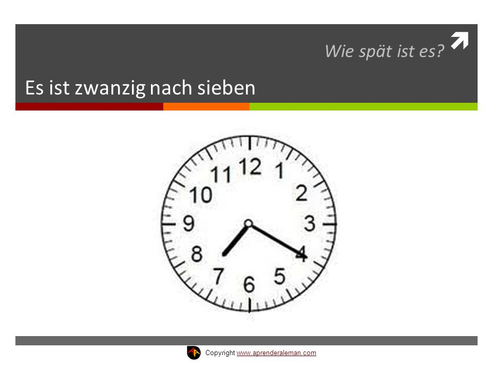  Es ist zwanzig nach sieben Wie spät ist es? Copyright www.aprenderaleman.comwww.aprenderaleman.com