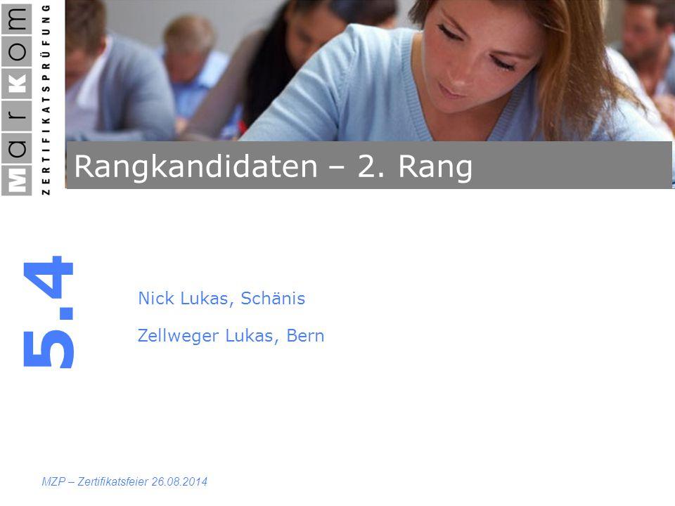 Rangkandidaten – 2. Rang 5.4 MZP – Zertifikatsfeier 26.08.2014 Nick Lukas, Schänis Zellweger Lukas, Bern