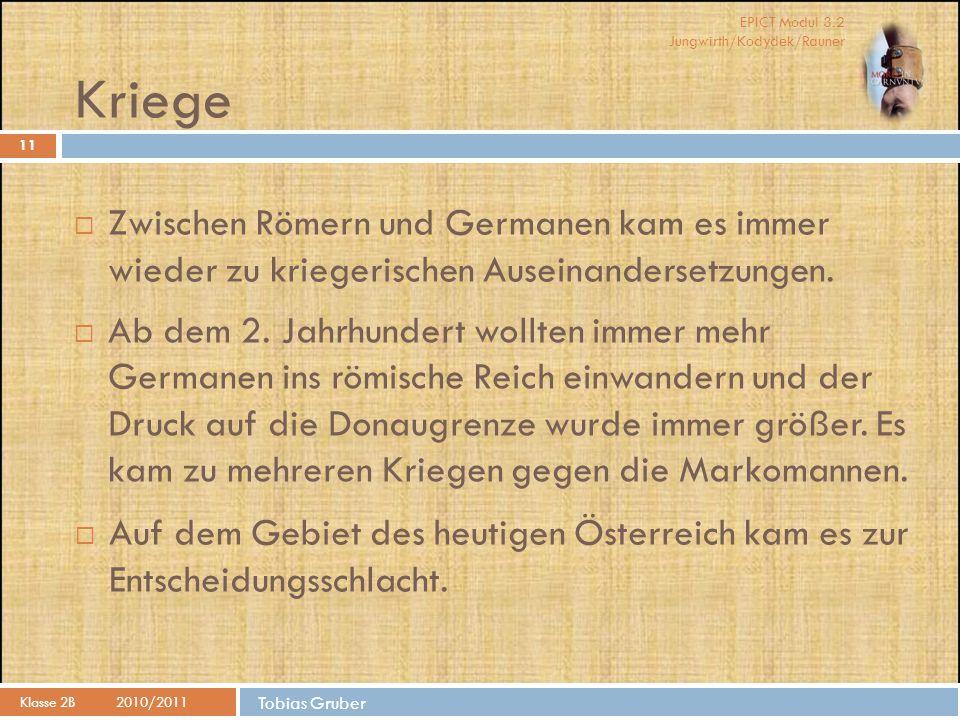 EPICT Modul 3.2 Jungwirth/Kodydek/Rauner Tobias Gruber Kriege Klasse 2B2010/2011 11  Zwischen Römern und Germanen kam es immer wieder zu kriegerischen Auseinandersetzungen.