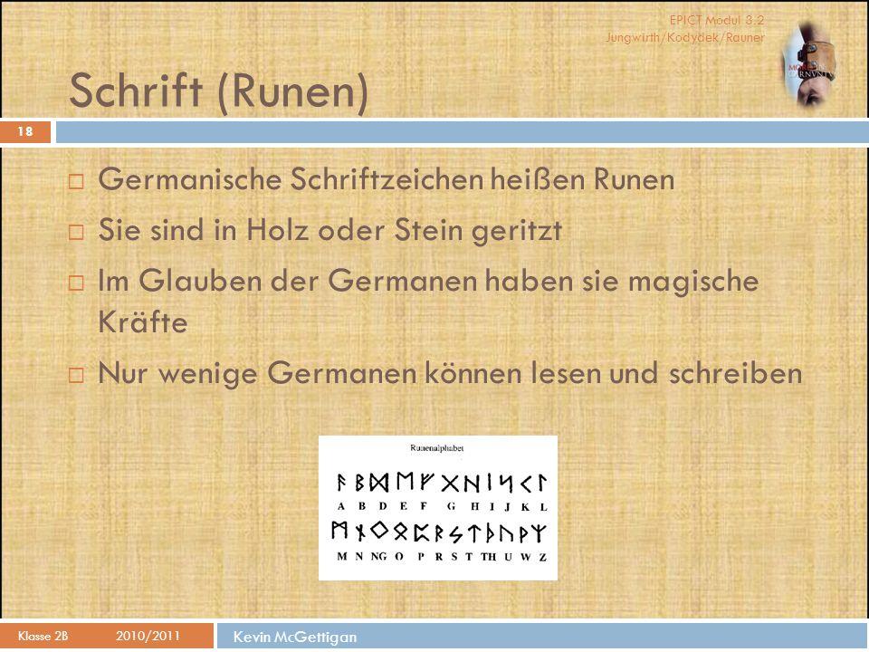 EPICT Modul 3.2 Jungwirth/Kodydek/Rauner Kevin McGettigan Schrift (Runen) Klasse 2B 2010/2011 18  Germanische Schriftzeichen heißen Runen  Sie sind