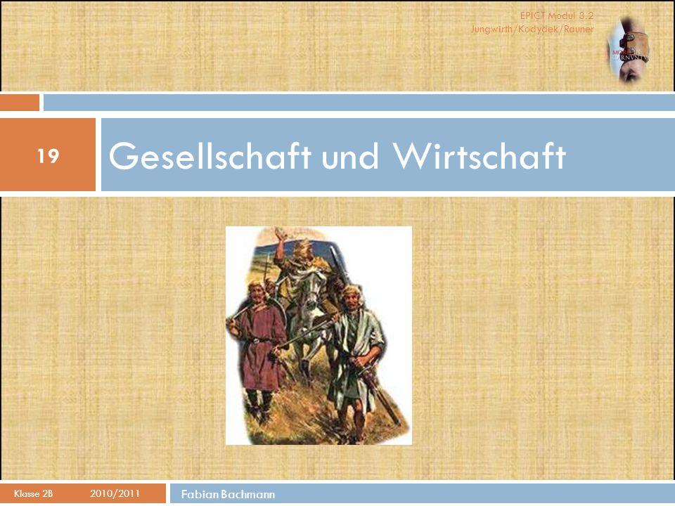 EPICT Modul 3.2 Jungwirth/Kodydek/Rauner Gesellschaft und Wirtschaft 19 Klasse 2B 2010/2011 Fabian Bachmann
