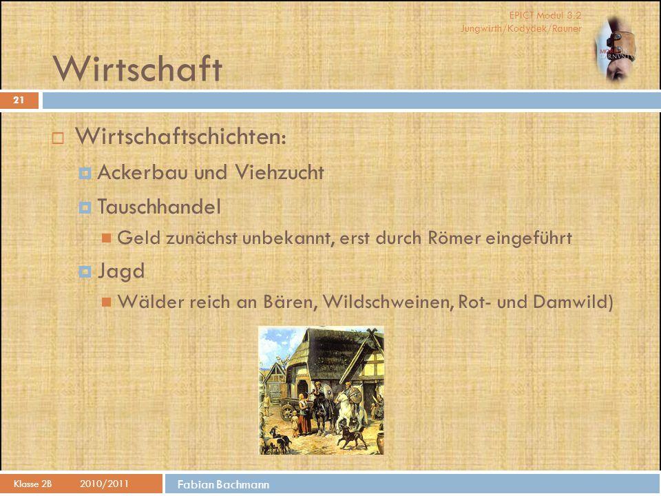 EPICT Modul 3.2 Jungwirth/Kodydek/Rauner Fabian Bachmann Wirtschaft Klasse 2B2010/2011 21  Wirtschaftschichten:  Ackerbau und Viehzucht  Tauschhand