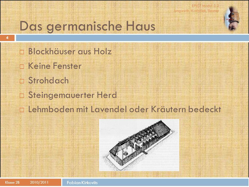 EPICT Modul 3.2 Jungwirth/Kodydek/Rauner Kevin McGettigan Körperpflege Klasse 2B 2010/2011 15  Die Germanen legten großen Wert auf Körperpflege.