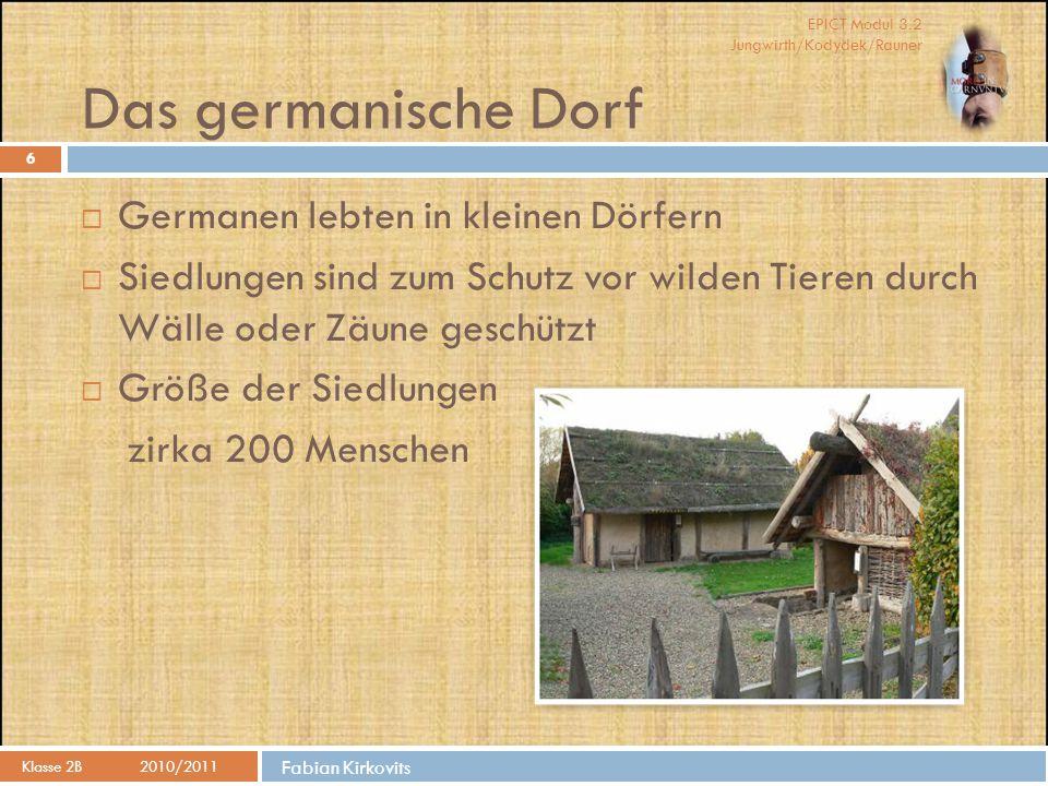 EPICT Modul 3.2 Jungwirth/Kodydek/Rauner Fabian Kirkovits Das germanische Dorf Klasse 2B 2010/2011 6  Germanen lebten in kleinen Dörfern  Siedlungen