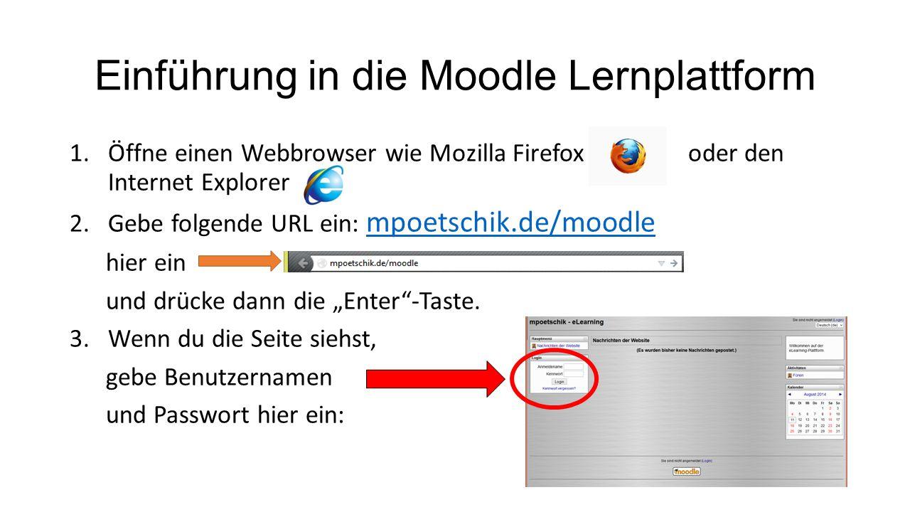 Einführung in die Moodle Lernplattform 1.Öffne einen Webbrowser wie Mozilla Firefox oder den Internet Explorer 2.Gebe folgende URL ein: mpoetschik.de/