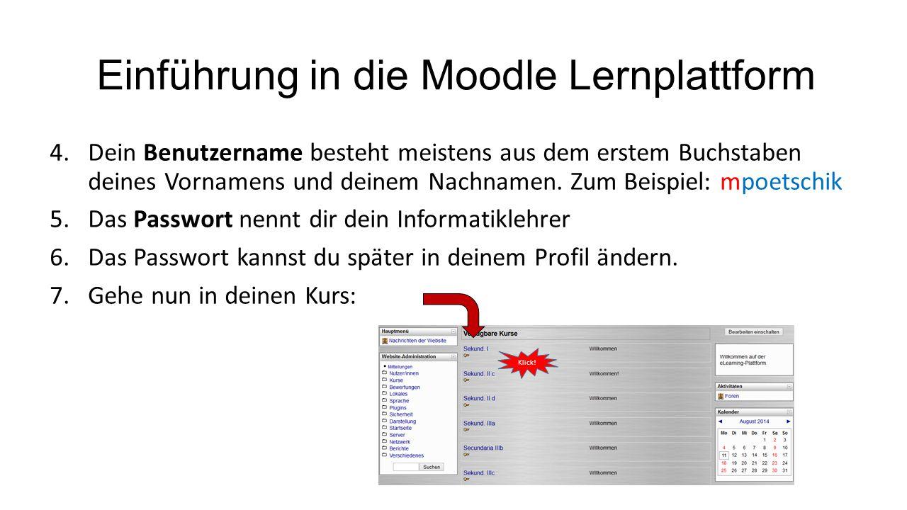 Einführung in die Moodle Lernplattform 4.Dein Benutzername besteht meistens aus dem erstem Buchstaben deines Vornamens und deinem Nachnamen. Zum Beisp