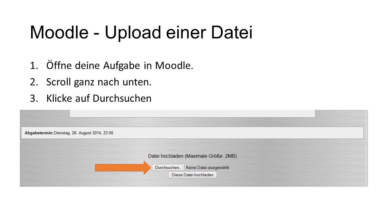 Moodle - Upload einer Datei 1.Öffne deine Aufgabe in Moodle. 2.Scroll ganz nach unten. 3.Klicke auf Durchsuchen