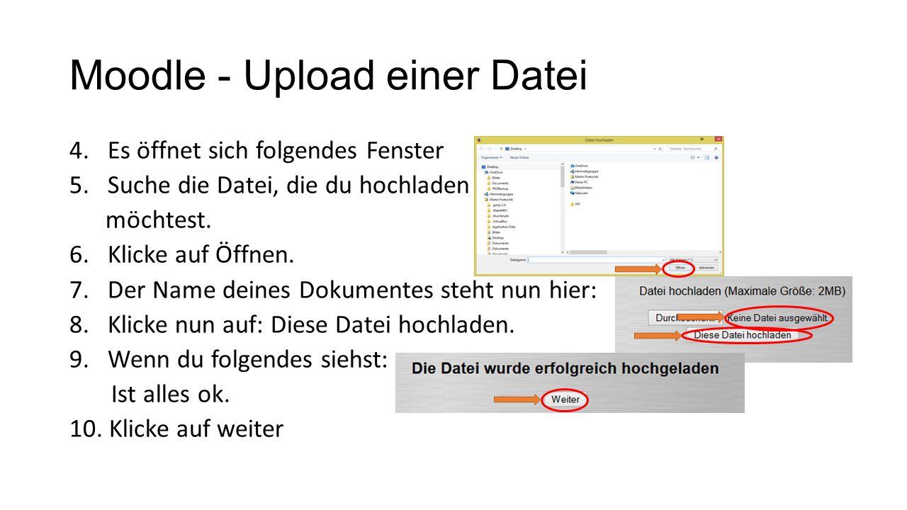 Moodle - Upload einer Datei 4.Es öffnet sich folgendes Fenster 5.Suche die Datei, die du hochladen möchtest. 6.Klicke auf Öffnen. 7.Der Name deines Do