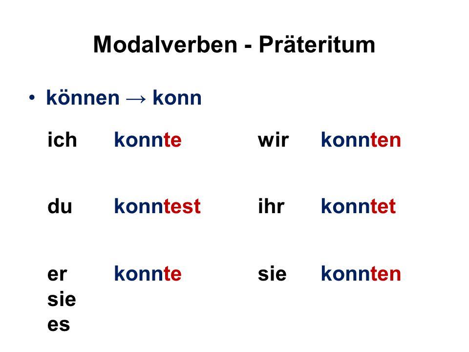 Modalverben - Präteritum können → konn ichkonntewirkonnten dukonntestihrkonntet er sie es konntesiekonnten